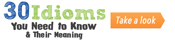 30 Idioms You Need to Know & Their Meaning (Infographic) post image